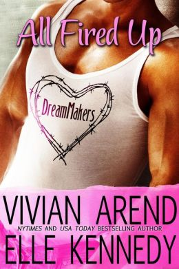 All Fired Up (DreamMakers, #1) by Vivian Arend, Elle Kennedy
