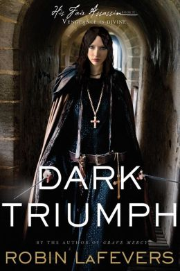 Dark Triumph (His Fair Assassin Trilogy Series #2) by Robin LaFevers