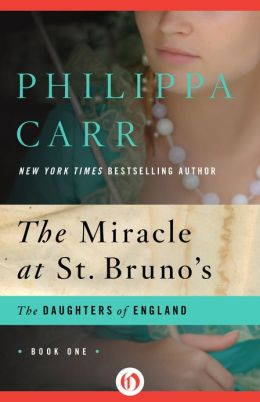 The Miracle at St. Bruno's (Daughters of England Series #1) by Philippa Carr
