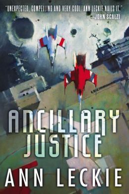 Ancillary Justice (Imperial Radch #1) by Ann Leckie