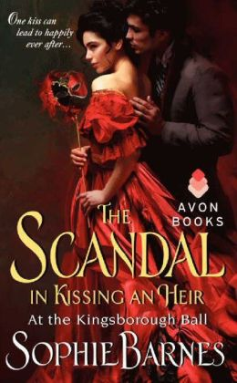 The Scandal in Kissing an Heir (At the Kingsborough Ball Series #2) by Sophie Barnes