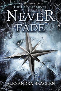 Never Fade (The Darkest Minds Series #2) by Alexandra Bracken