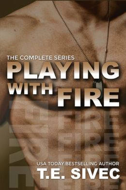 The Playing With Fire Complete Series: Books 1-4 by Tara Sivec
