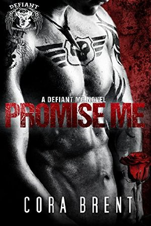 Promise Me (Motorcycle Club Romance)  by Cora Brent