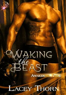 Waking the Beast (Awakening Pride Series, #1) by Lacey Thorn