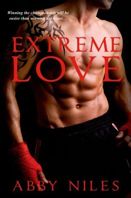 Extreme Love (Love to the Extreme Series #1) by Abby Niles