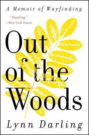 Out of the Woods: A Memoir of Wayfinding Lynn Darling