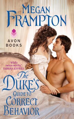 The Duke's Guide to Correct Behavior: A Dukes Behaving Badly Novel Megan Frampton