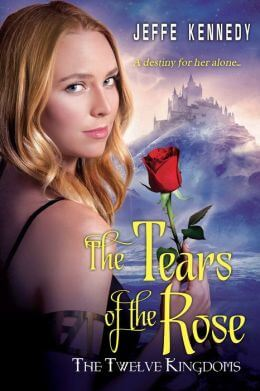 The Twelve Kingdoms: The Tears of the Rose  by Jeffe Kennedy