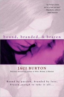 Bound, Branded, & Brazen by Jaci Burton