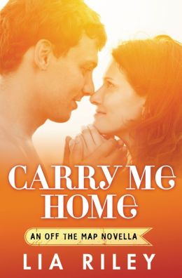 Carry Me Home (Off the Map)  by Lia Riley
