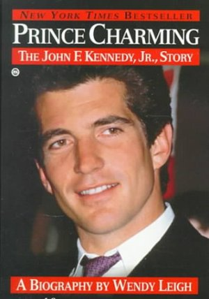 Prince Charming: The John F. Kennedy, Jr. Story by Wendy Leigh