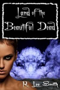 GUEST REVIEW:  The Land of the Beautiful Dead by R. Lee Smith