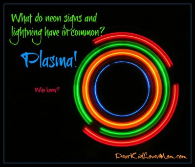 What do neon and lightning have in common? Plasma! DearKidLoveMom.com