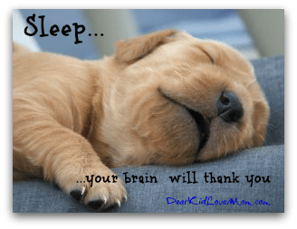 Sleep. Your brain will thank you. DearKidLoveMom.com