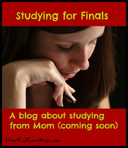 Studying for finals (new blog about studying coming soon) DearKidLoveMom.com