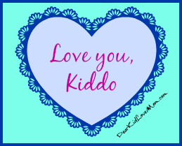 Love you, Kiddo DearKidLoveMom.com