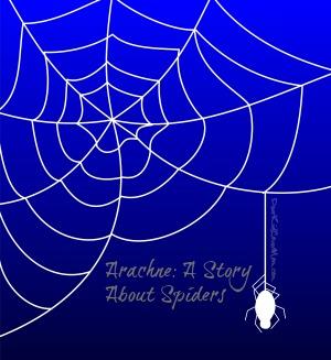 Arachne: A Spider Story DearKidLoveMom.com