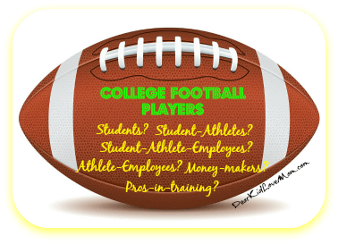 College football players: Students? Student Athletes? Employees? What a mess. DearKidLoveMom.com