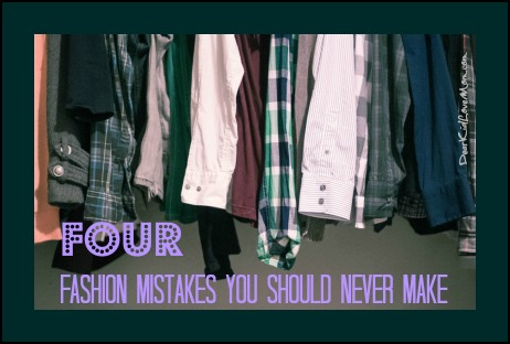 Four fashion mistakes you should never make. (And how to fix them) DearKidLoveMom.com