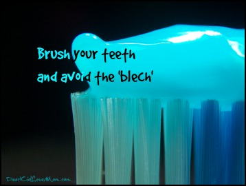 Brush your teeth and avoid the blech. DearKidLoveMom.com