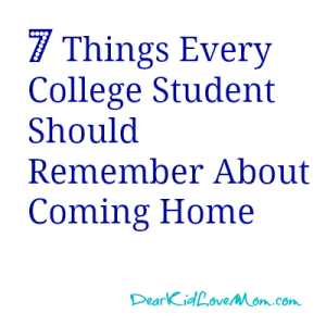 7 Things Every College Student Should Remember About Coming Home DearKidLoveMom.com