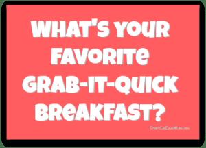 What's your favorite grab-it-quick breakfast? DearKidLoveMom.com