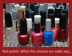 The choices we make about nail polish can say a lot about us. DearKidLoveMom.com