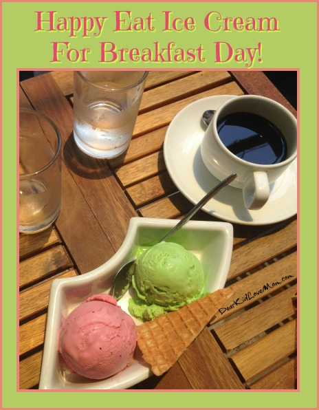 Happy Eat Ice Cream for Breakfast Day! DearKidLoveMom.com