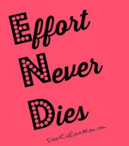 Effort Never Dies. DearKidLoveMom.com