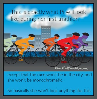 This is exactly what she'll look like in her first triathlon. Except not. DearKidLoveMom.com