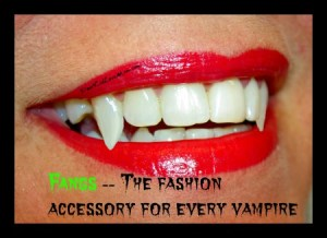 Fangs. The perfect fashion accessory. Especially if you're a vampire. DearKidLoveMom.com