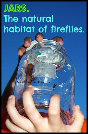 Jars. The native habitat of fireflies. 7 Things You Need to Know About Lightening Bugs. DearKidLoveMom.com