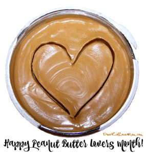 Happy Peanut Butter Lovers Month! (Who Knew?) DearKidLoveMom.com
