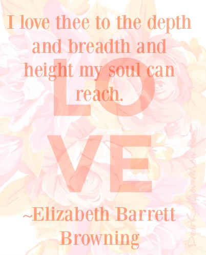 I love thee to the depth and breadth and height my soul can reach. ~Elizabeth Barrett Browning DearKidLoveMom.com