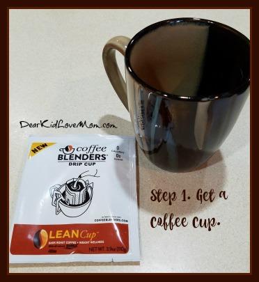Step 1: Get a coffee cup. DearKidLoveMom.com