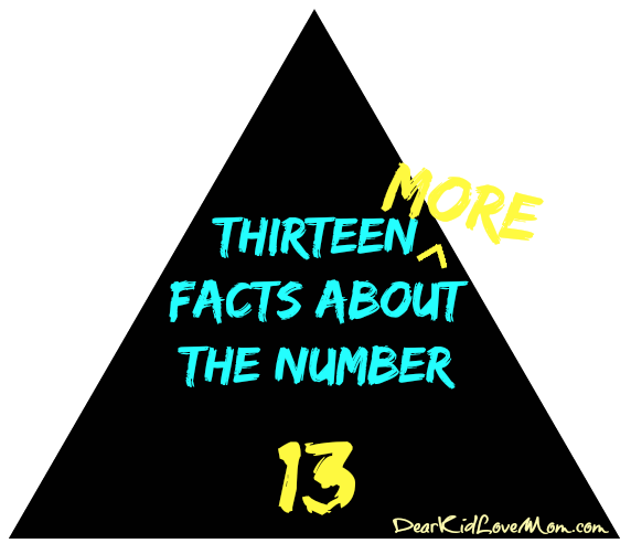 Thirteen More Facts About the Number 13. DearKidLoveMom.com
