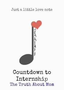 Countdown to Internship Truth About Mom DearKidLoveMom.com
