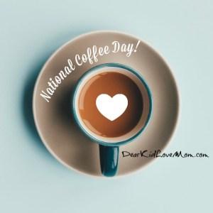 National Coffee Day DearKidLoveMom.com