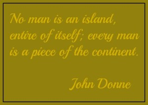 No man is an island, entire of itself; every man is a piece of the continent. John Donne. DearKidLoveMom.com