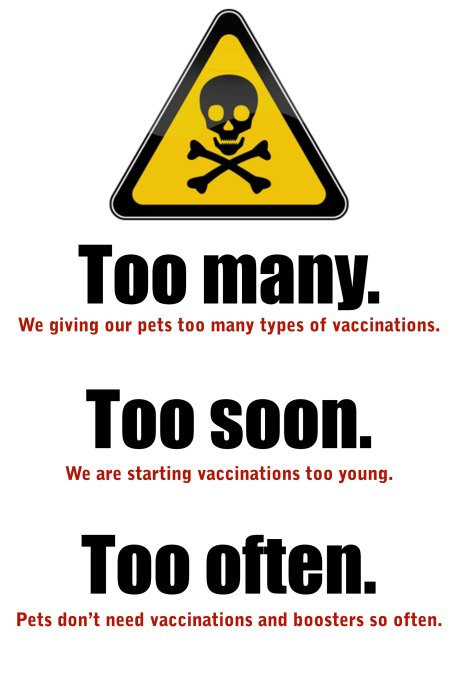 we vaccinate pets with too many vaccinations, too soon and too often