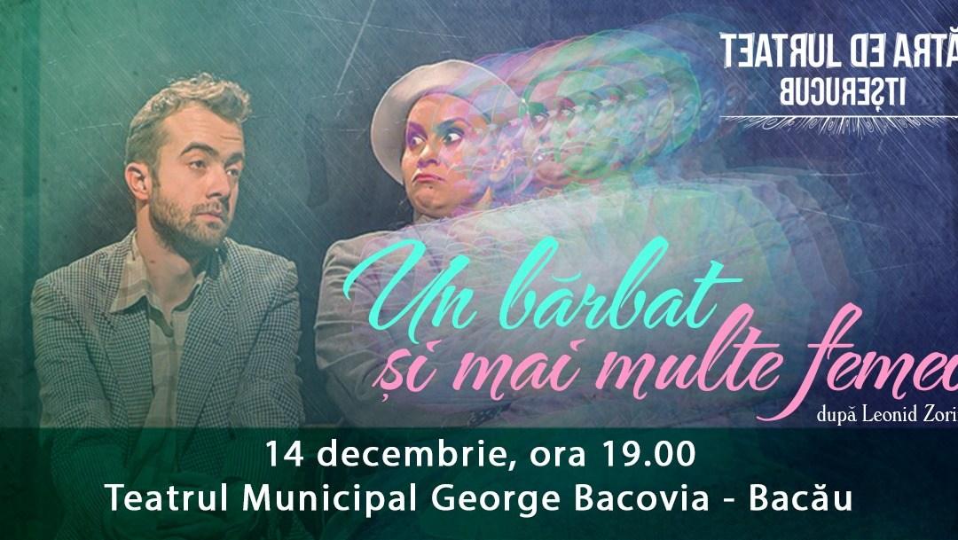 """,,Un bărbat și mai multe femei"""" la Teatrul Municipal ,,Bacovia"""""""