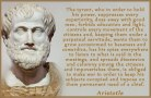 Aristotle - The tyrant keeps his subjects occupied and imposes on the permanent need of a chief.
