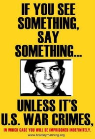 If you see something, say something. Unless it's US war crimes