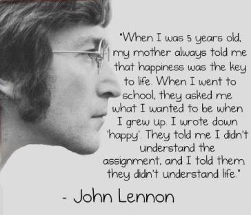 John Lennon - Happiness is the key to life.