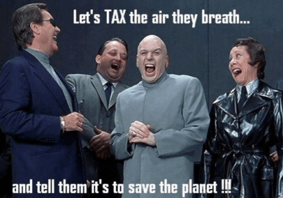 Let's TAX the air they breathe... and tell them it's to save the planet!!!