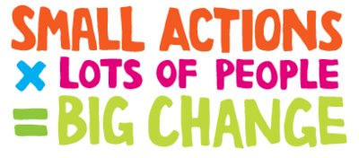 Small actions x lots of people = big change