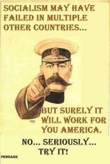 Socialism may have failed in multiple countries, but surely it will work for you America.