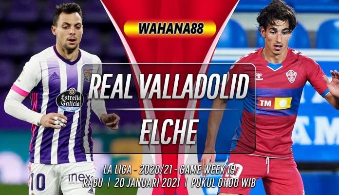 Prediksi Real Valladolid vs Elche 20 Januari 2021