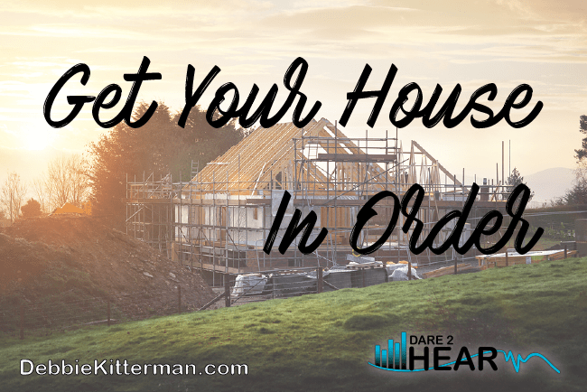 Get Your House in Order – Perseverance to Health Part 8